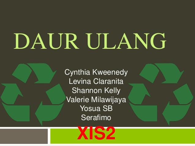 DAUR ULANG Cynthia Kweenedy Levina Claranita Shannon Kelly Valerie Milawijaya Yosua SB Serafimo  XIS2