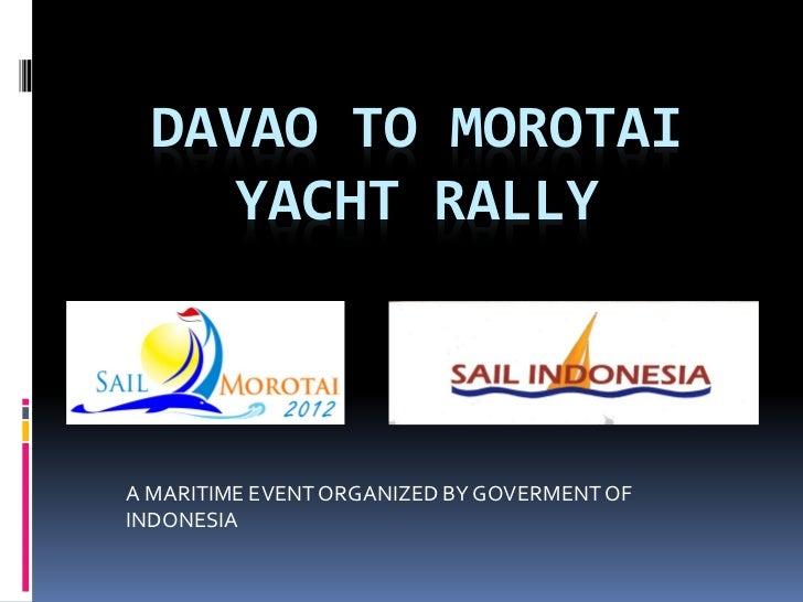 DAVAO TO MOROTAI     YACHT RALLYA MARITIME EVENT ORGANIZED BY GOVERMENT OFINDONESIA