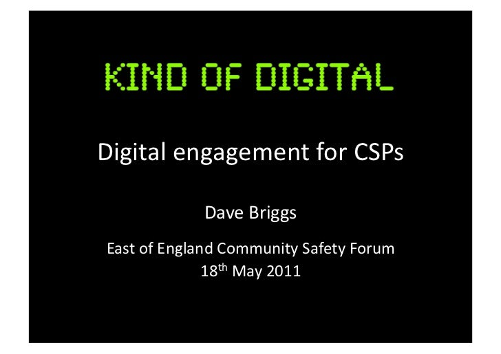 Digital	  engagement	  for	  CSPs	                      Dave	  Briggs	   East	  of	  England	  Community	  Safety	  Forum	...