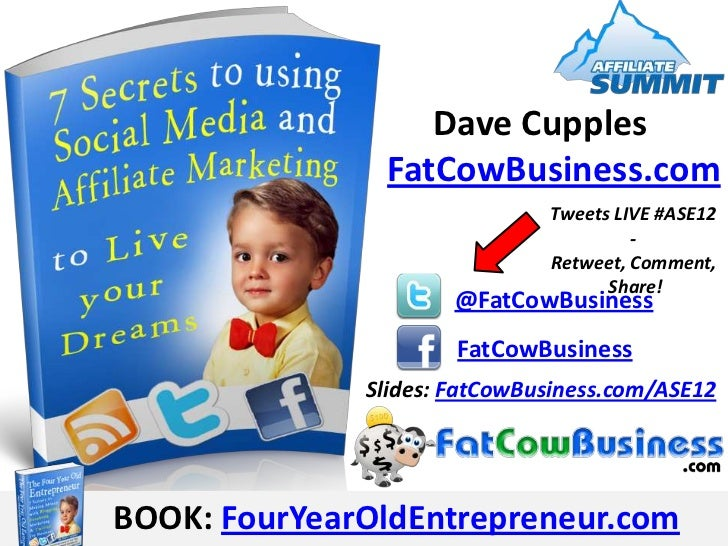 Dave Cupples Affiliate Summit Keynote 2012- 7 Secrets to Using Social Media and Affiliate Marketing to Live Your Dreams #ase12