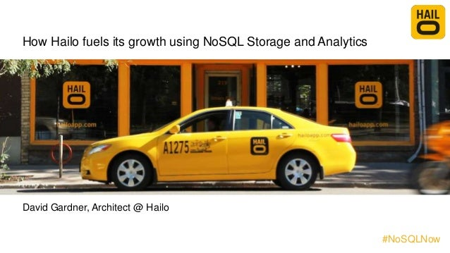 How Hailo fuels its growth using NoSQL Storage and Analytics David Gardner, Architect @ Hailo #NoSQLNow