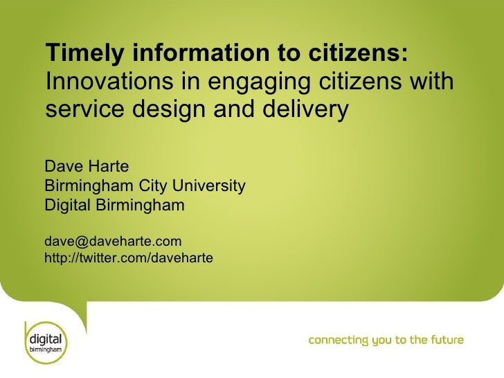 Timely information to citizens:  Innovations in engaging citizens with  service design and delivery   Dave Harte Birmingha...