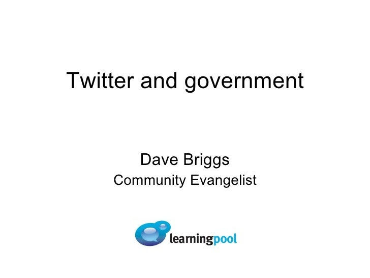 Twitter and government Dave Briggs Community Evangelist