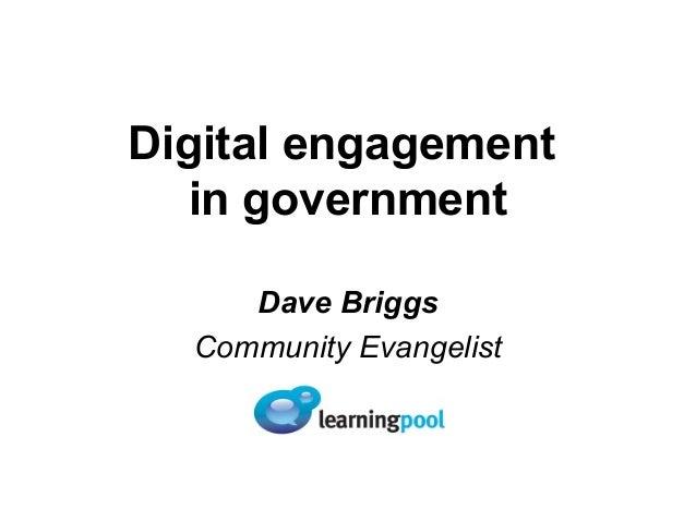 Digital engagement in government Dave Briggs Community Evangelist