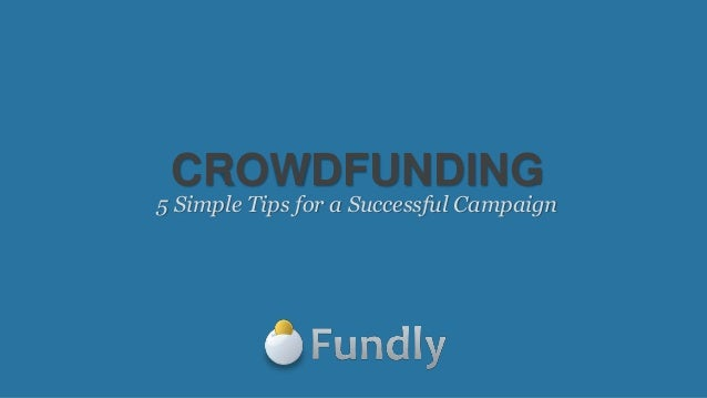 CROWDFUNDING 5 Simple Tips for a Successful Campaign