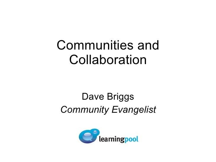 Communities and Collaboration Dave Briggs Community Evangelist