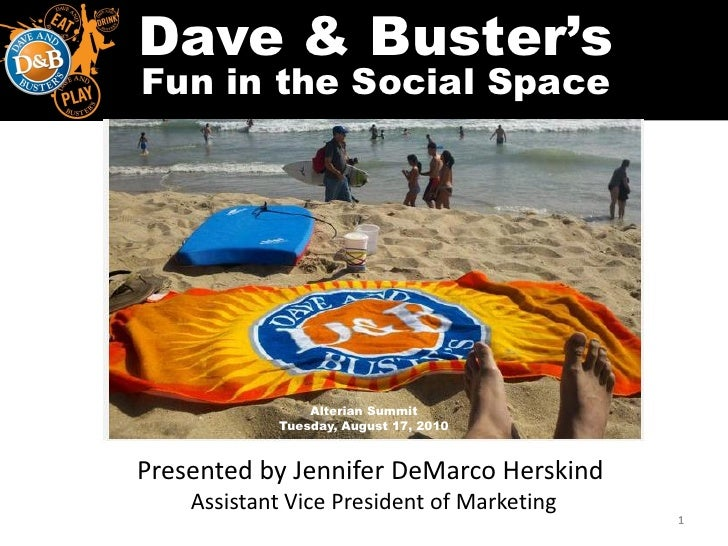Dave & Buster's Fun in the Social Space                     Alterian Summit             Tuesday, August 17, 2010    Presen...