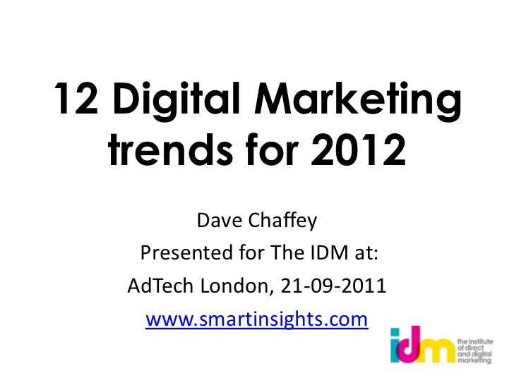 12 Digital Marketing trends for 2012<br />Dave Chaffey<br /> Presented for The IDM at:<br />AdTech London, 21-09-2011 <br ...