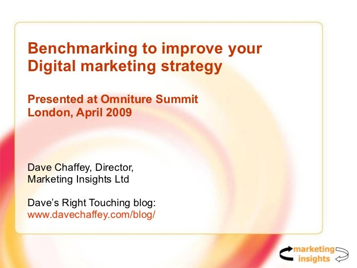 Benchmarking to improve your  Digital marketing strategy Presented at Omniture Summit London, April 2009 Dave Chaffey, Dir...