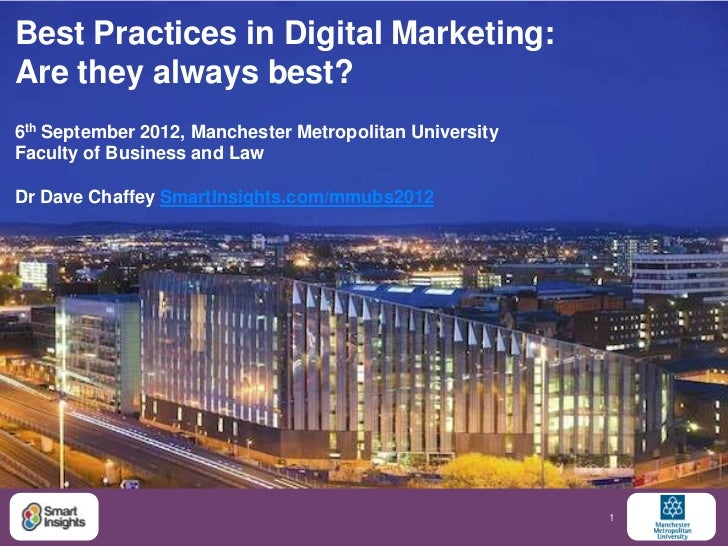 Best Practices in Digital Marketing:Are they always best?6th September 2012, Manchester Metropolitan UniversityFaculty of ...
