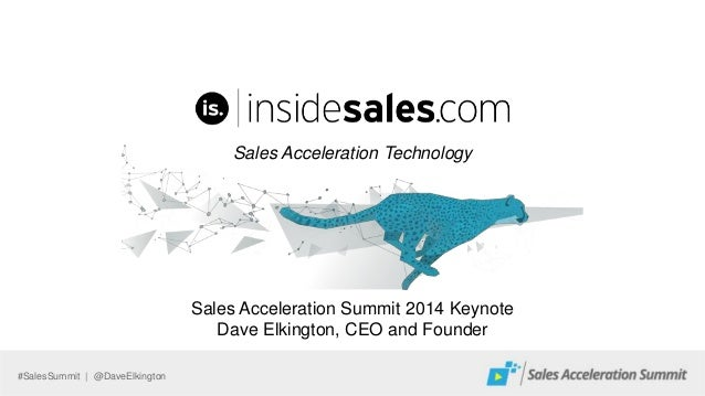 #SalesSummit | @DaveElkington Sales Acceleration Technology Sales Acceleration Summit 2014 Keynote Dave Elkington, CEO and...