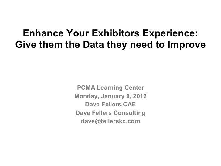 Enhance Your Exhibitors Experience: Give them the Data they need to Improve <ul><li>PCMA Learning Center </li></ul><ul><li...