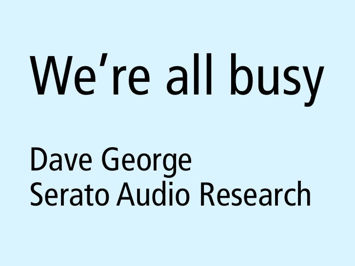 We're all busy Dave George Serato Audio Research