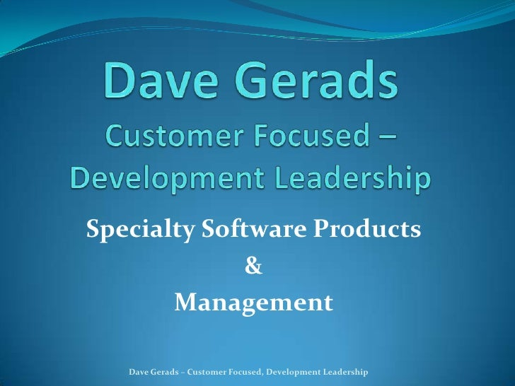 Dave GeradsCustomer Focused – Development Leadership<br />Specialty Software Products <br />& <br />Management<br />Dave G...
