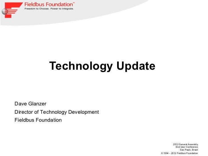 Technology UpdateDave GlanzerDirector of Technology DevelopmentFieldbus Foundation                                        ...