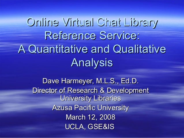Online Virtual Chat Library Reference Service : A Quantitative and Qualitative Analysis by Dave Harmeyer