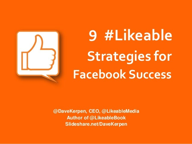 9 #Likeable            Strategies for       Facebook Success@DaveKerpen, CEO, @LikeableMedia    Author of @LikeableBook   ...