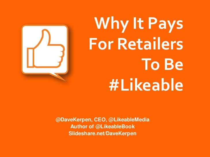 Why It Pays           For Retailers                  To Be             #Likeable@DaveKerpen, CEO, @LikeableMedia    Author...