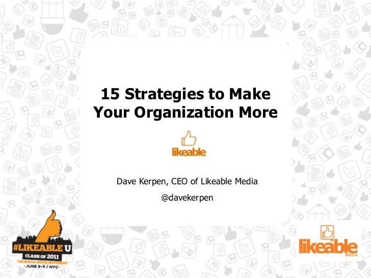 15 Strategies to MakeYour Organization More  Dave Kerpen, CEO of Likeable Media            @davekerpen
