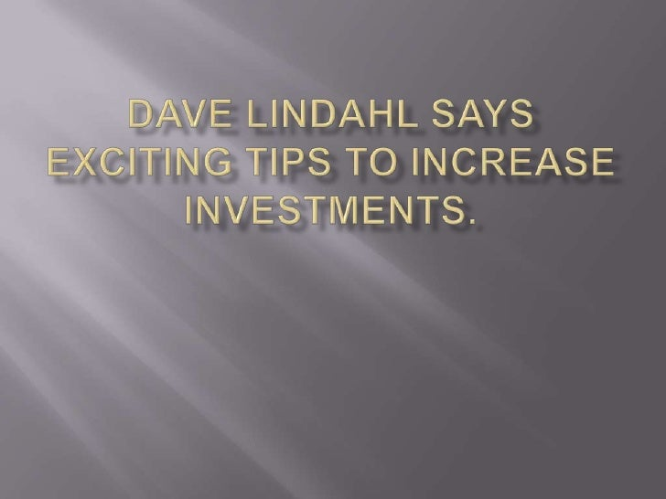 Dave lindahl says exciting tips to increase  investments1