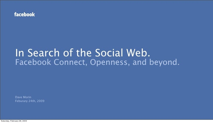 In Search of the Social Web.               Facebook Connect, Openness, and beyond.                  Dave Morin            ...