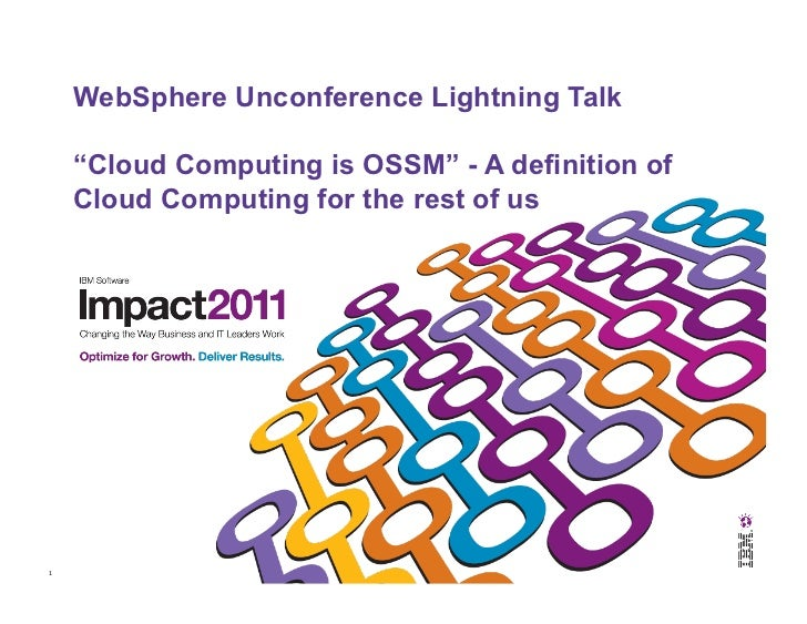"WebSphere Unconference Lightning Talk        ""Cloud Computing is OSSM"" - A definition of        Cloud Computing for the re..."