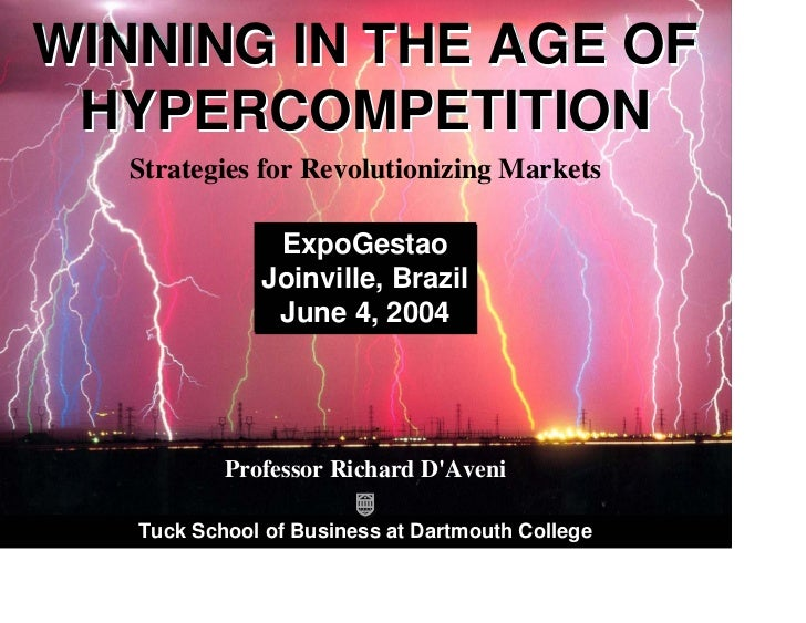 WINNING IN THE AGE OF        HYPERCOMPETITION                                  Strategies for Revolutionizing Markets     ...