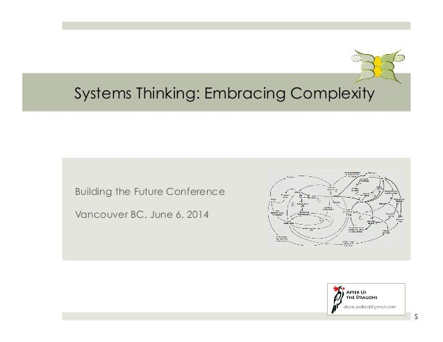 Systems Thinking: Embracing Complexity Building the Future Conference Vancouver BC, June 6, 2014 S