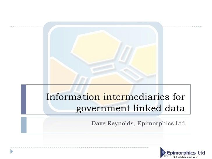 Information intermediaries for government linked data<br />Dave Reynolds, Epimorphics Ltd<br />