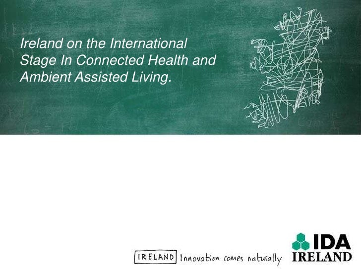 Ireland on the International Stage In Connected Health and Ambient Assisted Living.  <br />