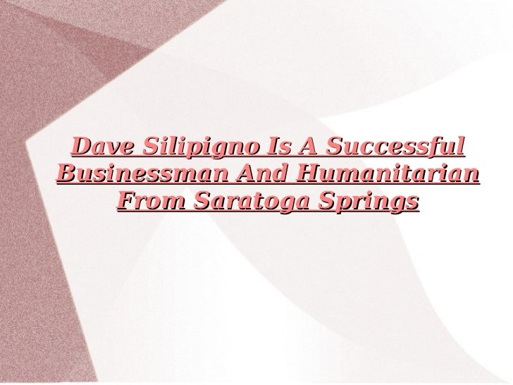 Dave Silipigno Is A Successful Businessman And Humanitarian From Saratoga Springs