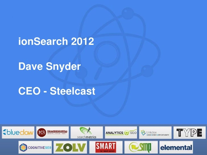 ionSearch 2012Dave SnyderCEO - Steelcast
