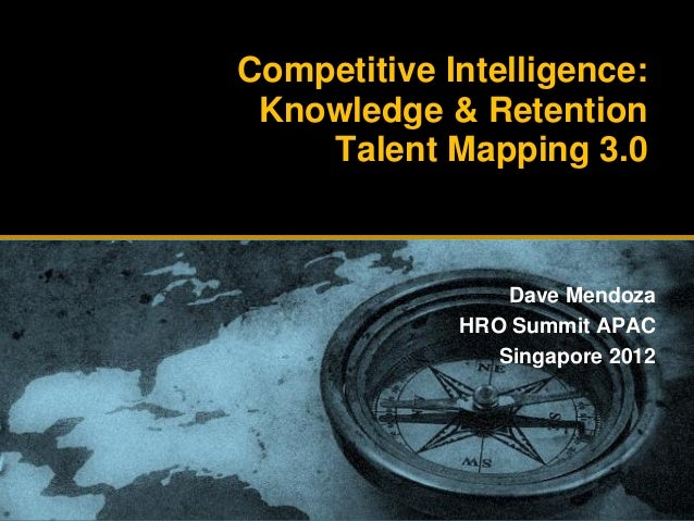Competitive Intelligence:     Knowledge & Retention        Talent Mapping 3.0                     Dave Mendoza            ...