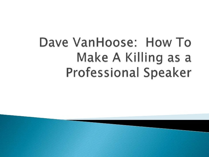 Dave VanHoose:  How To Make A Killing as a Professional Speaker<br />