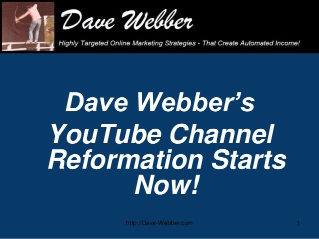 Dave Webbers YouTube Channel Reformation Starts Now