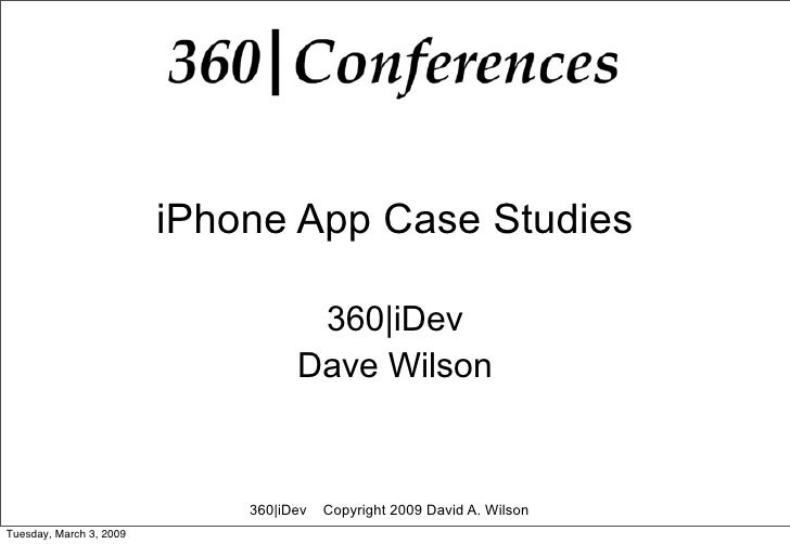 iPhone App Case Studies                                      360|iDev                                    Dave Wilson      ...