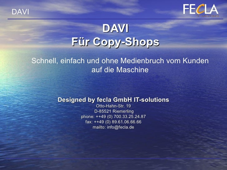 DAVI Für Copy-Shops Designed by fecla GmbH IT-solutions Otto-Hahn-Str. 19  D-85521 Riemerling phone: ++49 (0) 700.33.25.24...
