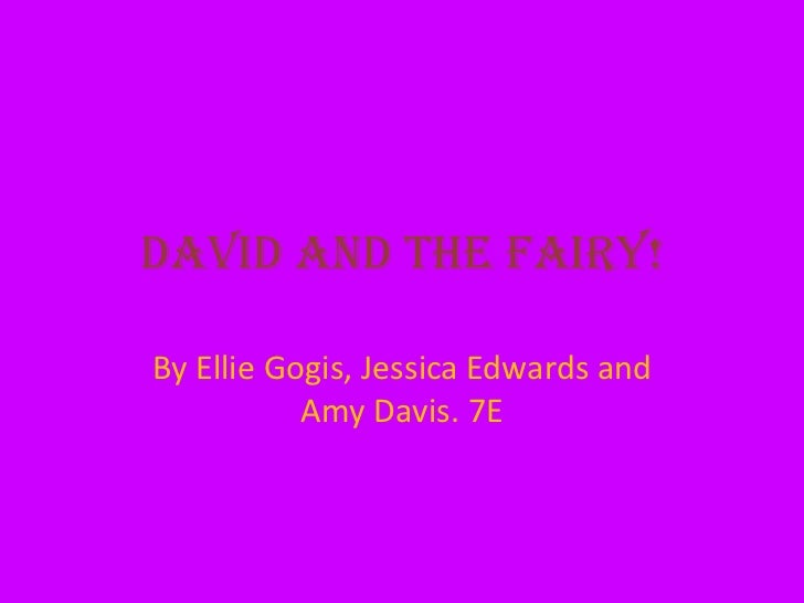 David and the Fairy!  By Ellie Gogis, Jessica Edwards and            Amy Davis. 7E