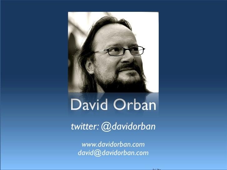 David Orban twitter: @davidorban   www.davidorban.com  david@davidorban.com