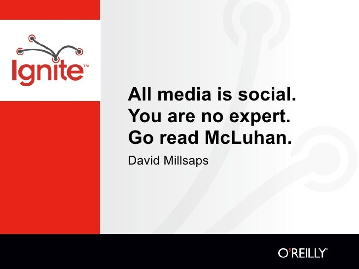 All media is social. You are no expert. Go read McLuhan. David Millsaps