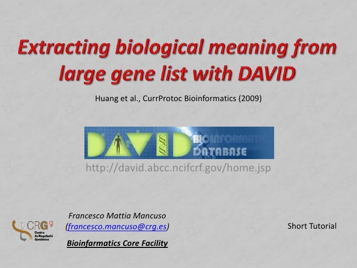 Extracting biological meaning from large gene list with DAVID<br />Huang et al., CurrProtoc Bioinformatics (2009)<br />htt...