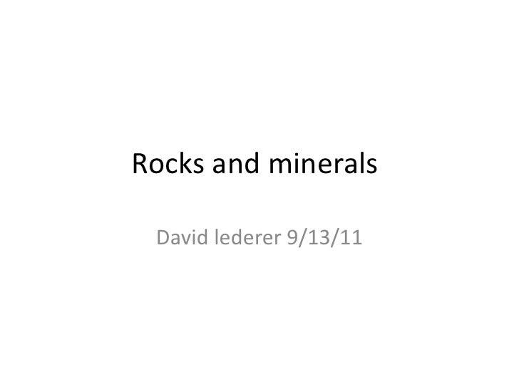 Rocks and minerals<br />David lederer 9/13/11<br />