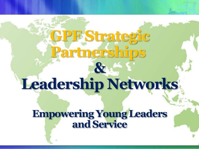 12.01.2013  GPF Strategic Partnerships & Leadership Networks Empowering Young Leaders and Service