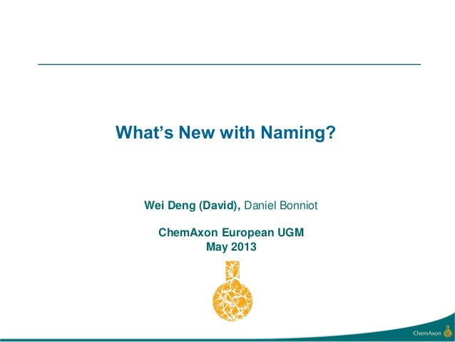 What's New with Naming?Wei Deng (David), Daniel BonniotChemAxon European UGMMay 2013