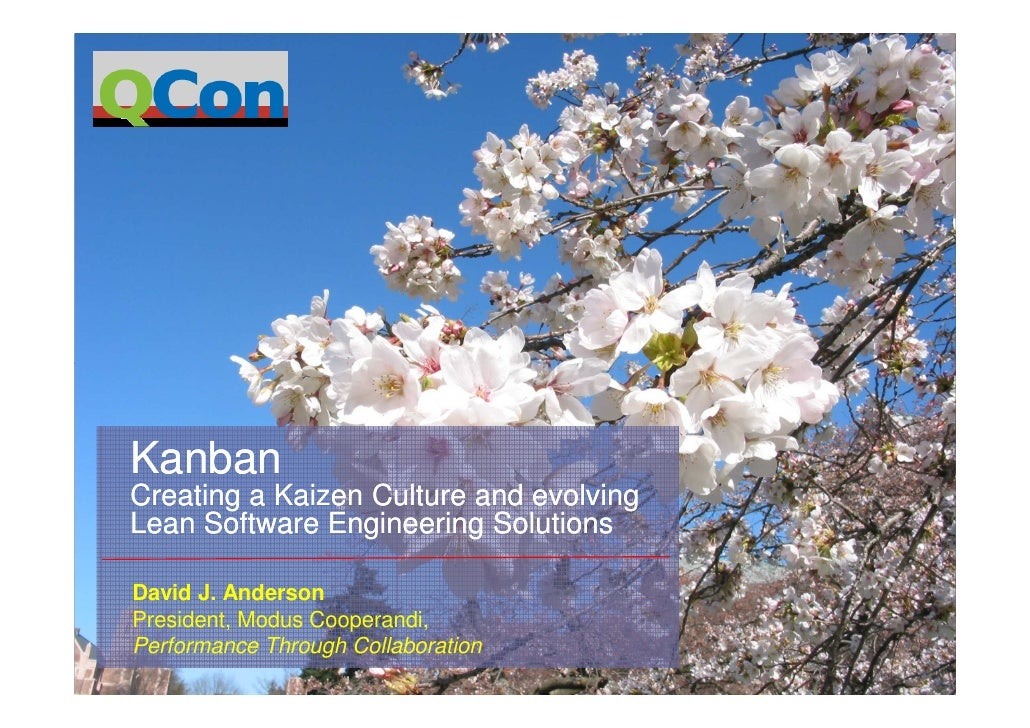 Kanban Creating a Kaizen Culture and evolving Lean Software Engineering Solutions  David J. Anderson President, Modus Coop...