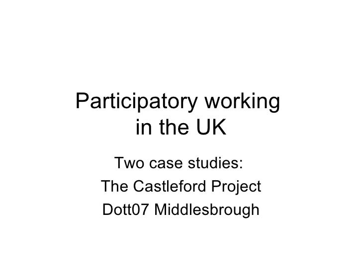 Participatory working  in the UK Two case studies:  The Castleford Project Dott07 Middlesbrough