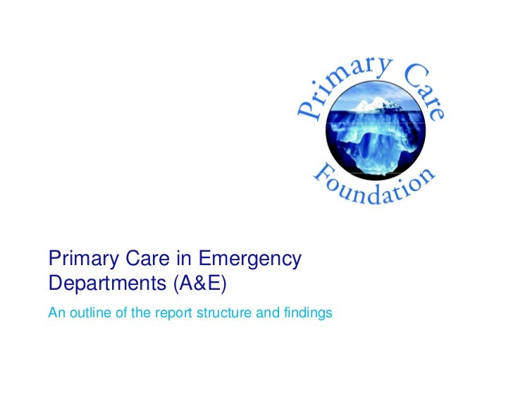 Primary Care in EmergencyDepartments (A&E)An outline of the report structure and findings