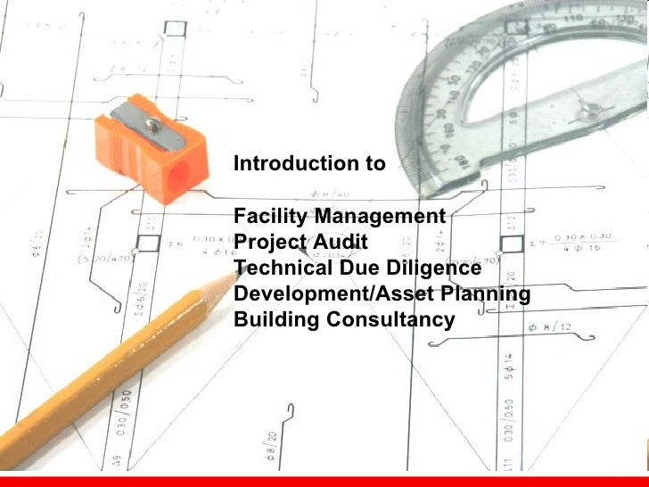 Introduction to      Facility Management     Project Audit     Technical Due Diligence     Development/Asset Planning     ...