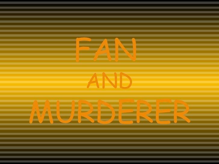 FAN   AND MURDERER