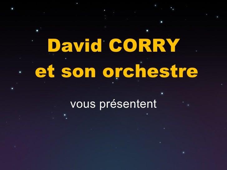 David CORRY   et son orchestre vous présentent